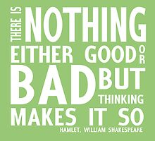 There is nothing either good or bad by nimbusnought