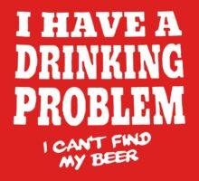 I Have A Drinking Problem I Can't Find my Beer Baby Tee