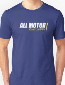 ALL MOTOR!  NO BOOST, NO SPRAY T-Shirt