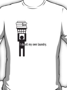 I do all my own laundry. T-Shirt