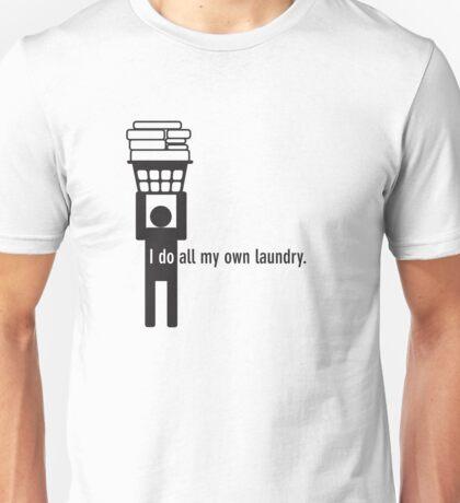 I do all my own laundry. Unisex T-Shirt