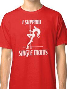 I Support Single Moms Classic T-Shirt