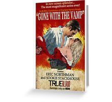 True Blood - Gone With the Vamp (Eric and Sookie) Greeting Card