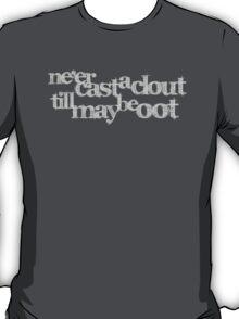 Ne'er Cast A Clout T-Shirt