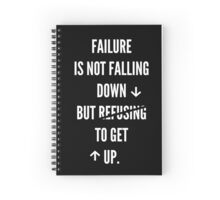 Failure is not falling down, but refusing to get up Spiral Notebook