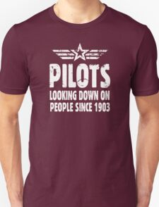Pilots Looking Down On People Since 1903 Unisex T-Shirt