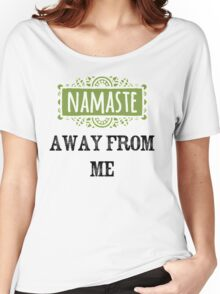 Namaste Away From Me Women's Relaxed Fit T-Shirt