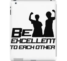 Be Excellent To Each Other (Black) iPad Case/Skin