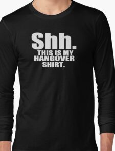 Shhh This Is My Hangover Shirt Long Sleeve T-Shirt