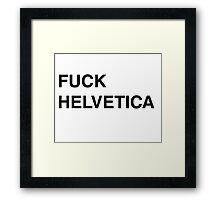Fuck Helvetica Framed Print