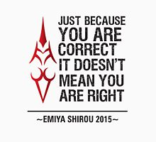 Just Because You are Correct It Doesn't Mean You are Right Unisex T-Shirt