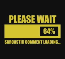 Please Wait... Sarcastic Comment Loading by ScottW93