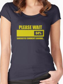 Please Wait... Sarcastic Comment Loading Women's Fitted Scoop T-Shirt