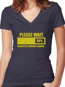 Please Wait... Sarcastic Comment Loading Women's Fitted V-Neck T-Shirt