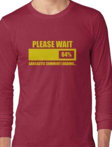 Please Wait... Sarcastic Comment Loading Long Sleeve T-Shirt