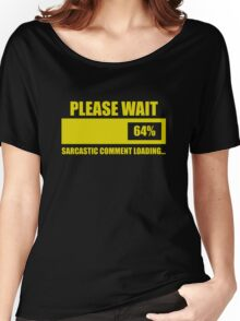 Please Wait... Sarcastic Comment Loading Women's Relaxed Fit T-Shirt