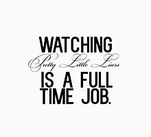 Watching Pretty Little Liars is a full time job. Womens Fitted T-Shirt