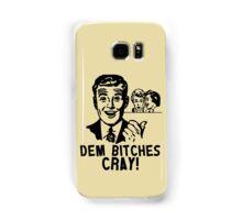 Retro Modern Slang Humor - Dem Bitches Cray Samsung Galaxy Case/Skin