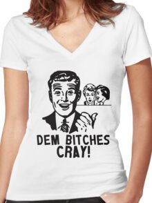 Retro Modern Slang Humor - Dem Bitches Cray Women's Fitted V-Neck T-Shirt