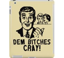 Retro Modern Slang Humor - Dem Bitches Cray iPad Case/Skin