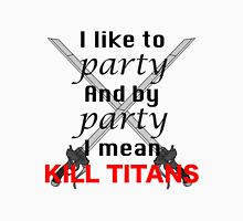 I Like to Party, and by Party, I Mean Kill Titans Unisex T-Shirt