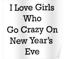 I love girls who go crazy on New Year's Eve. Poster