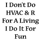 I don&#x27;t do HVAC &amp; R for a living, I do it for fun too by supernova23