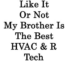 Like it or not my brother is the best HVAC &N Ref Tech by supernova23