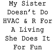 My sister doesn't do HVAC & R for a living she does it for fun  by supernova23