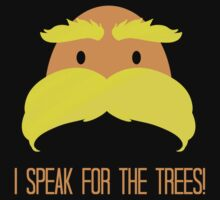 I Speak For The Trees! by aribh