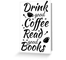 Drink good coffee read good books Greeting Card