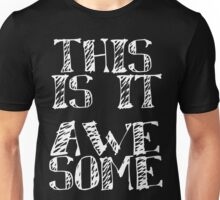 THIS IS IT.... AWESOME Unisex T-Shirt