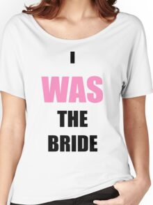 I was the bride. Women's Relaxed Fit T-Shirt