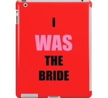 I was the bride. iPad Case/Skin
