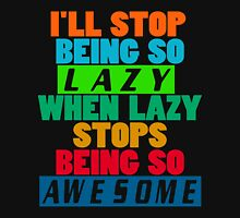 I'll Stop Being Lazy When it Stops Being Awesome Womens Fitted T-Shirt