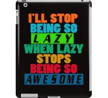 I'll Stop Being Lazy When it Stops Being Awesome iPad Case/Skin