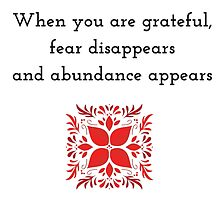 When you are grateful, fear disappears and abundance appears by IdeasForArtists
