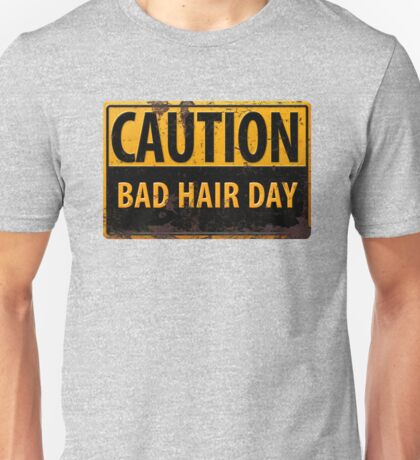 "Funny, ""CAUTION, Bad Hair Day"" Realistic Rusty Metal Sign Unisex T-Shirt"