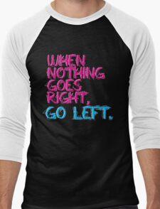 When nothing goes right, go left! Men's Baseball ¾ T-Shirt