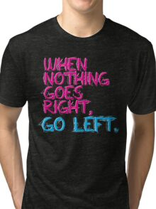 When nothing goes right, go left! Tri-blend T-Shirt