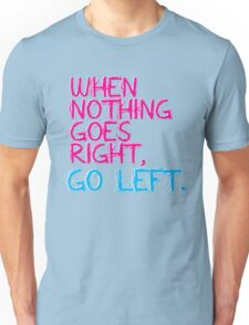 When nothing goes right, go left! Unisex T-Shirt