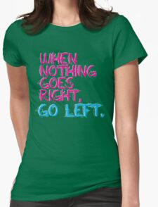 When nothing goes right, go left! T-Shirt