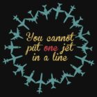 You Cannot Put One Jet In A Line by ryanelizabeth