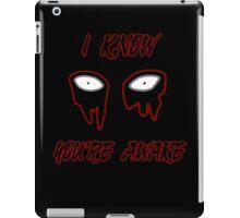 I Know You're Awake iPad Case/Skin