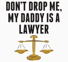 Don't Drop Me My Daddy Is A Lawyer Baby Tee