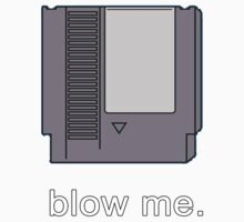 BLOW ME. by jjdesigns