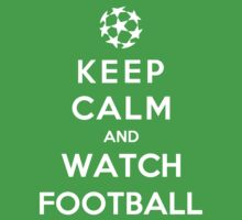 Keep Calm And Watch Football by Royal Bros Art