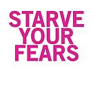 Starve Your Fears (Pink font) by johnnabrynn