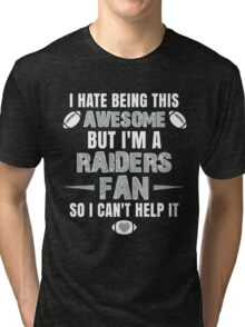 I Hate Being This Awesome. But I'M A Raiders Fan So I Can't Help It. Tri-blend T-Shirt