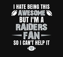 I Hate Being This Awesome. But I'M A Raiders Fan So I Can't Help It. Unisex T-Shirt